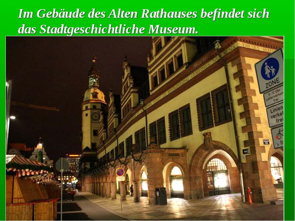 Im Gebäude des Alten Rathauses befindet sich das Stadtgeschichtliche Museum.