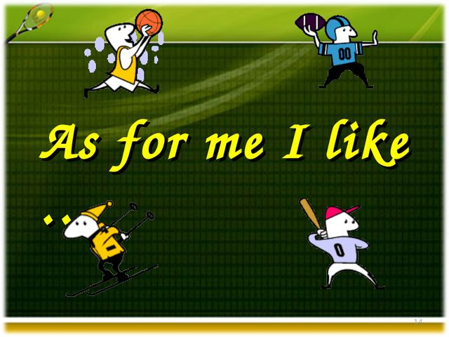 As for me I like … *
