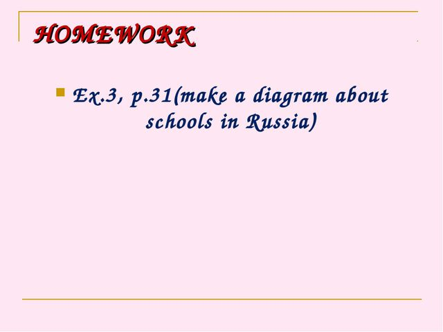 HOMEWORK Ex.3, p.31(make a diagram about schools in Russia)