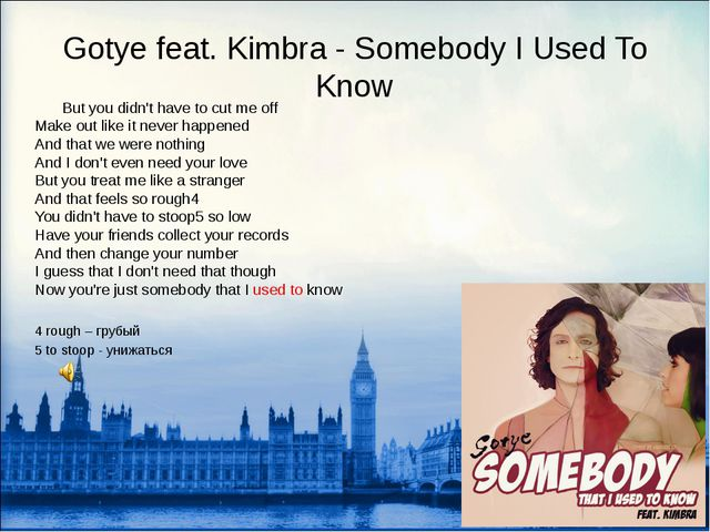 Gotye feat. Kimbra - Somebody I Used To Know 	But you didn't have to cut me o...