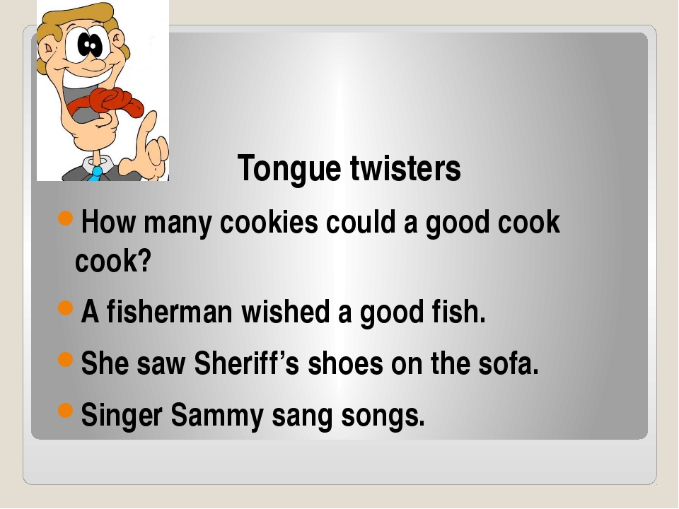 Tongue twisters How many cookies could a good cook cook? A fisherman wished a...