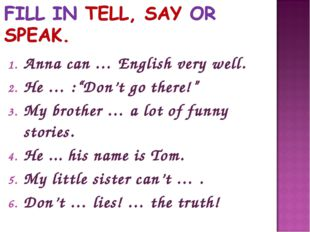 """Anna can … English very well. He … :""""Don't go there!"""" My brother … a lot of f"""