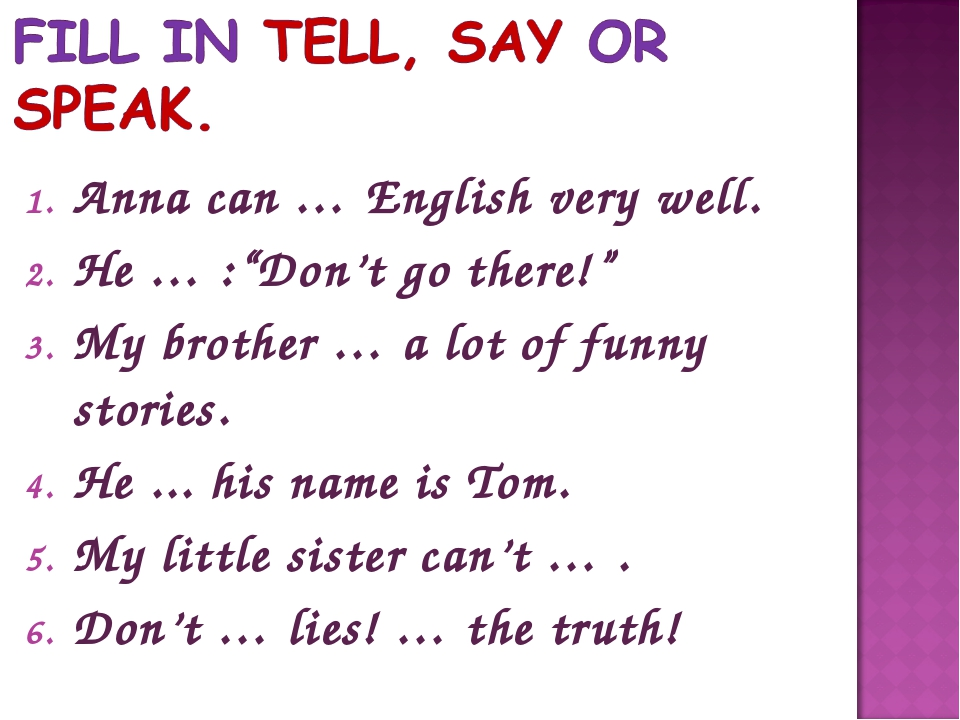"""Anna can … English very well. He … :""""Don't go there!"""" My brother … a lot of f..."""