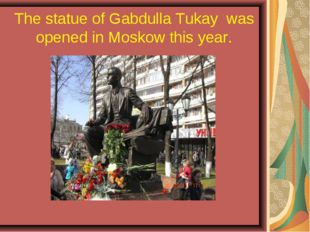 The statue of Gabdulla Tukay was opened in Moskow this year.