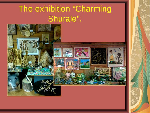 """The exhibition """"Charming Shurale""""."""