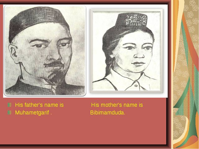 His father's name is His mother's name is Muhametgarif . Bibimamduda. rt