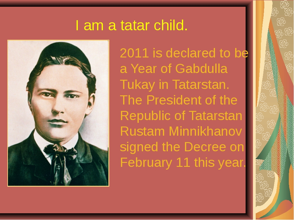 I am a tatar child. 2011 is declared to be a Year of Gabdulla Tukay in Tatars...