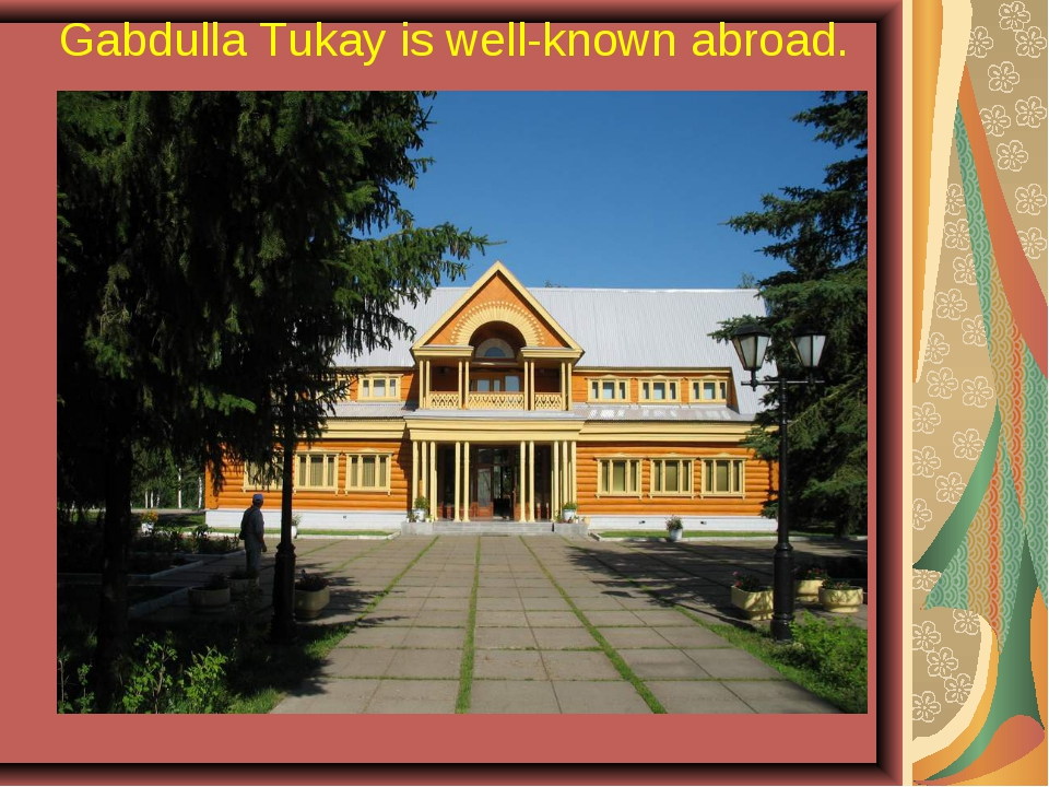 Gabdulla Tukay is well-known abroad.