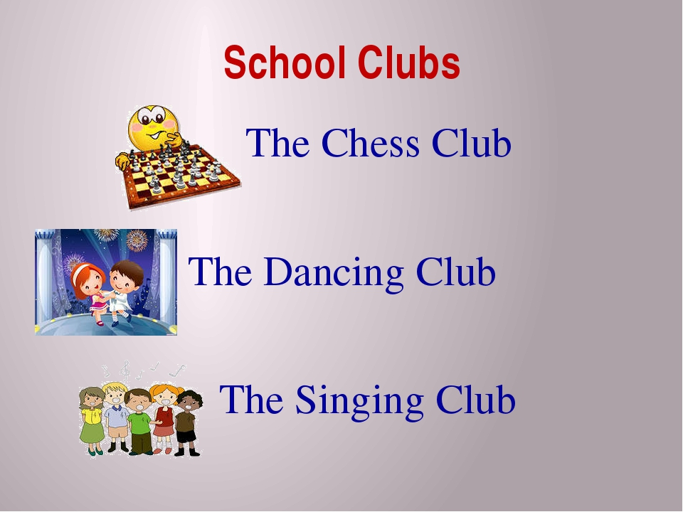 School Clubs The Chess Club The Dancing Club The Singing Club