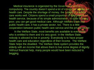 Medical insurance is organized by the Government and is compulsory. The coun