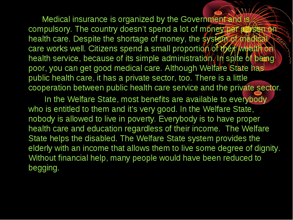 Medical insurance is organized by the Government and is compulsory. The coun...