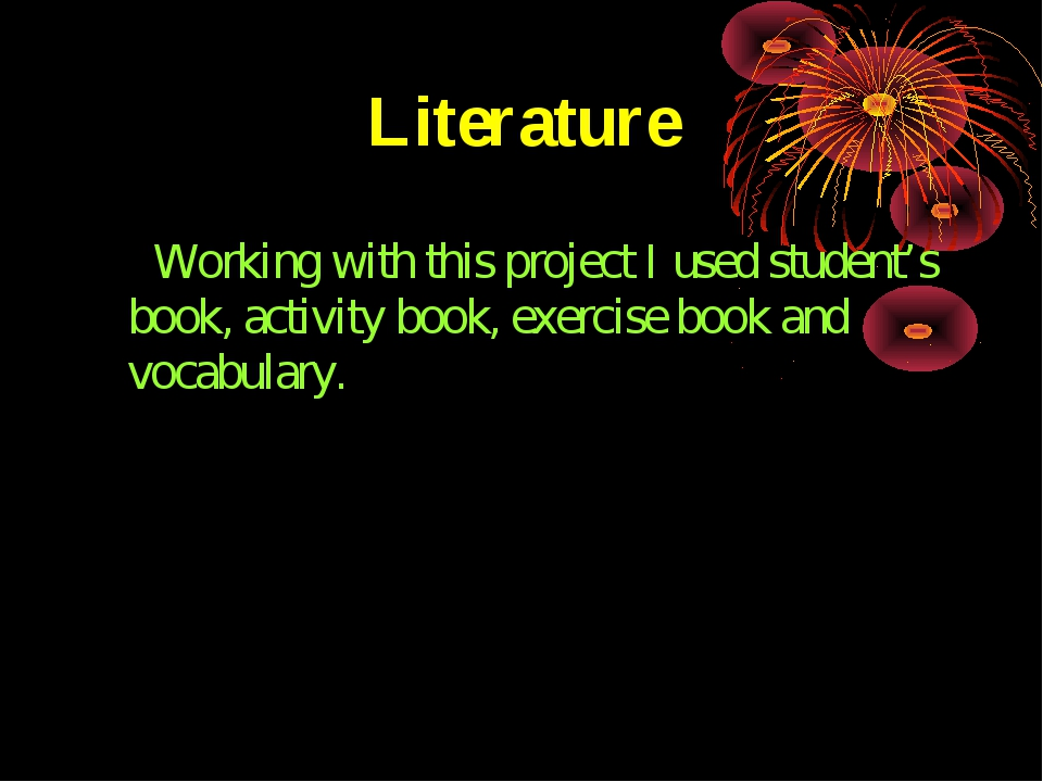 Literature Working with this project I used student's book, activity book, ex...