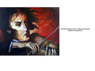 Паганини Никколо (1782—1840), итальянский скрипач и композитор.