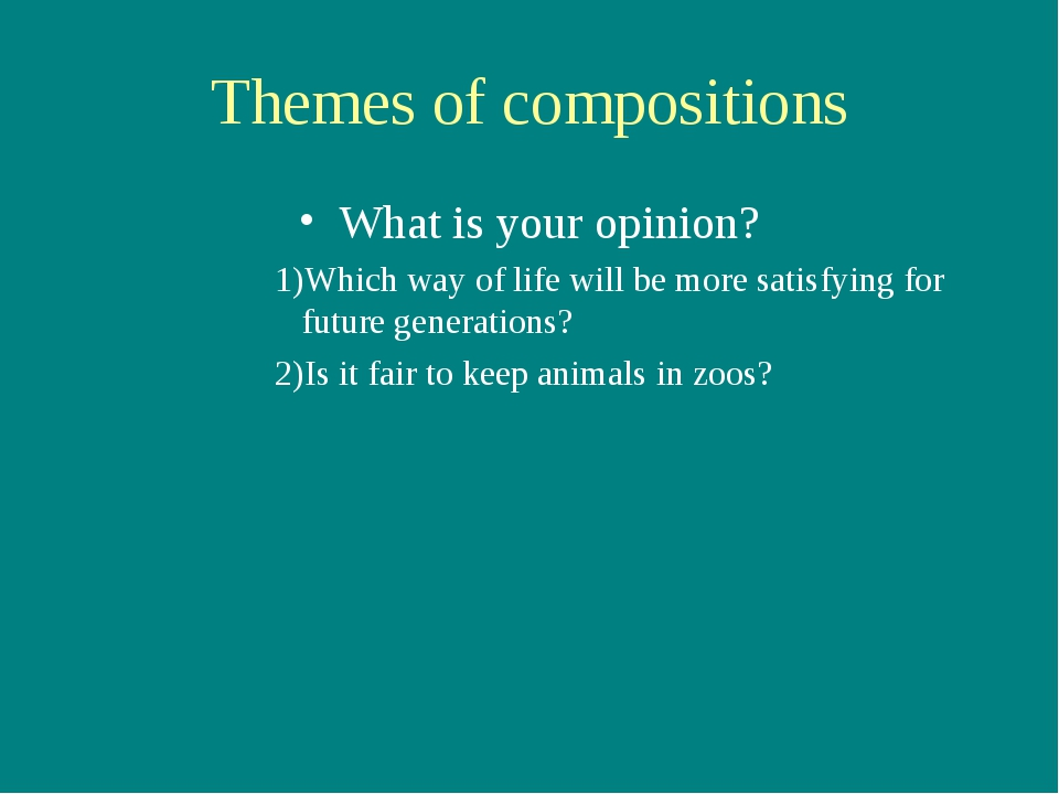 Themes of compositions What is your opinion? Which way of life will be more s...