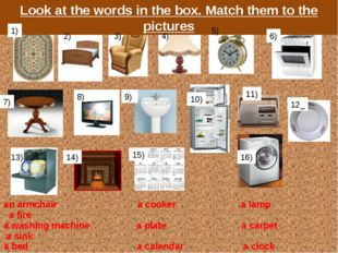 Look at the words in the box. Match them to the pictures 1) 2) 3) 4) 5) 6) 7)