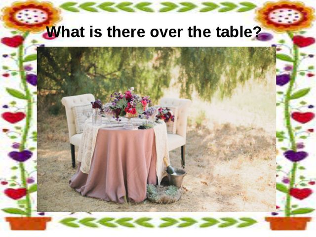 What is there over the table?