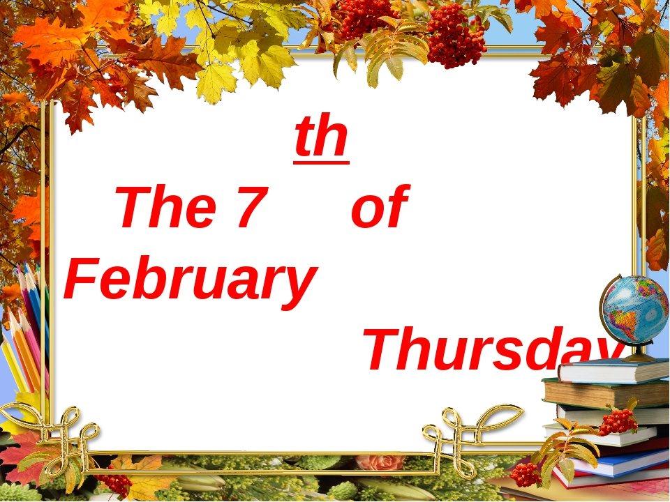 th The 7 of February Thursday