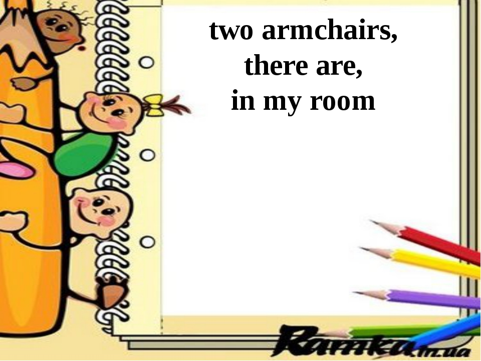two armchairs, there are, in my room