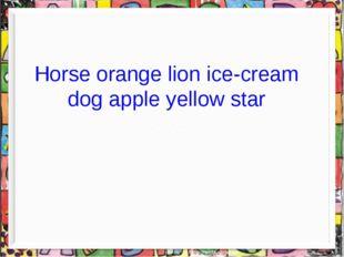 Horse orange lion ice-cream dog apple yellow star