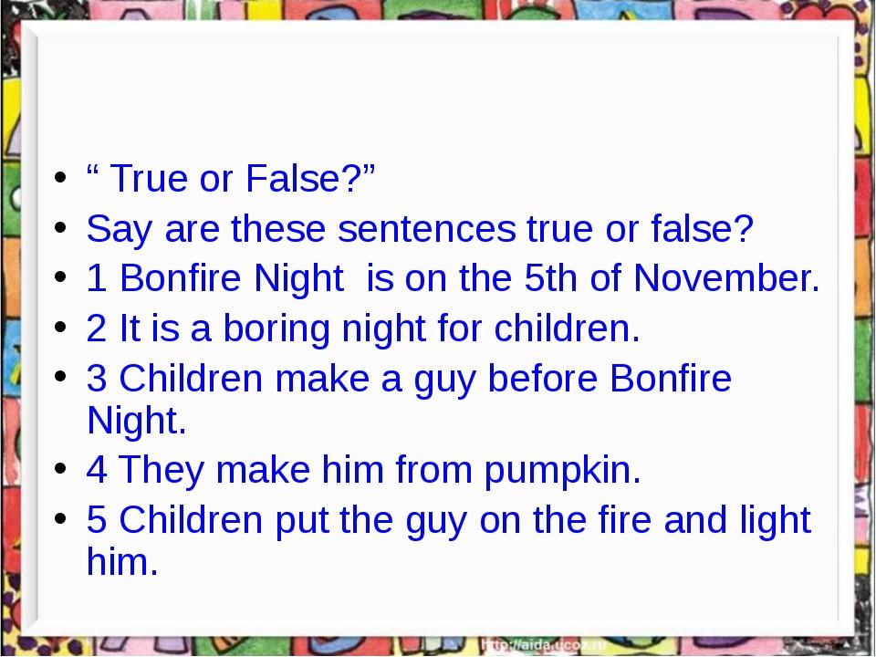 """ True or False?"" Say are these sentences true or false? 1 Bonfire Night is..."
