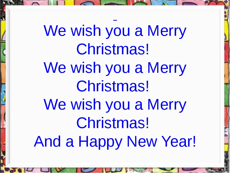 We wish you a Merry Christmas! We wish you a Merry Christmas! We wish you a...