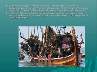 Затем в 8 веке в Британию пришли скандинавы (викинги), которые говорили на др