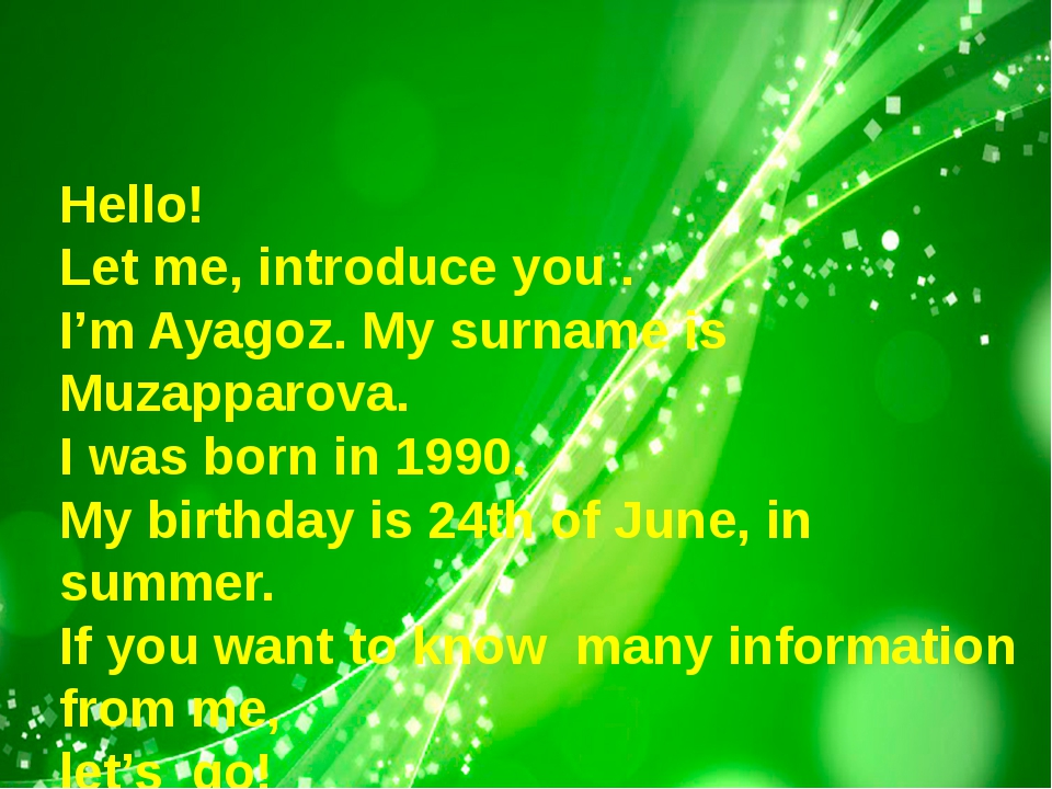 Hello! Let me, introduce you . I'm Ayagoz. My surname is Muzapparova. I was...