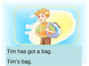 Tim has got a bag. Tim's bag.