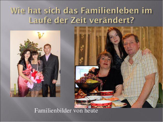 Familienbilder von heute