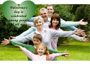 Valentine's day is celebrated among people of all ages
