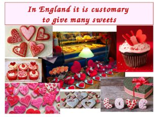 In England it is customary to give many sweets