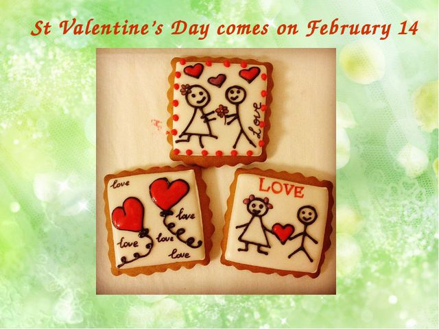 St Valentine's Day comes on February 14