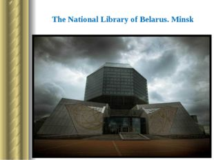 The National Library of Belarus. Minsk It was founded in 1922. It has got a v