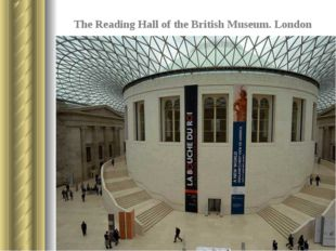 The Reading Hall of the British Museum. London It is situated in the yard of