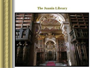 The Juanin Library It was built in the 18-th century. It is situated in Coimb