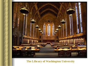 The Library of Washington University The largest University Library in in the