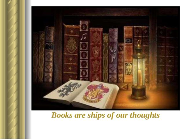 Books are ships of our thoughts There are about thirty largest libraries in t...