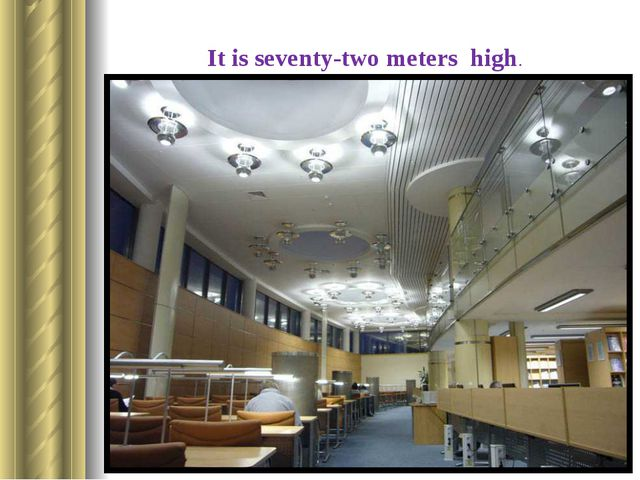 It is seventy-two meters high. There are twenty-two floors in the library.