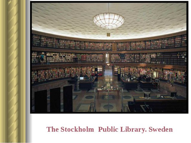 The Stockholm Public Library. Sweden It was built in 1928. It was the first...