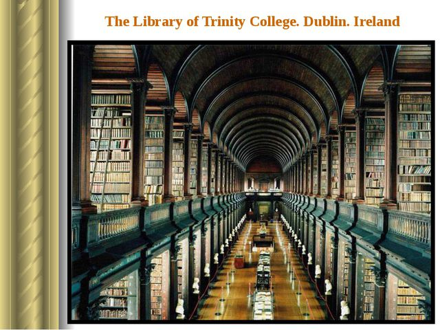The Library of Trinity College. Dublin. Ireland Trinity College is the oldest...