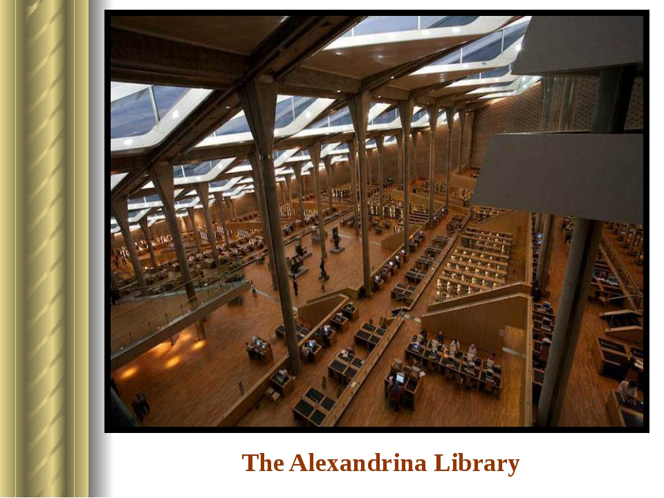 The Alexandrina Library It is in Alexandria, Egypt.
