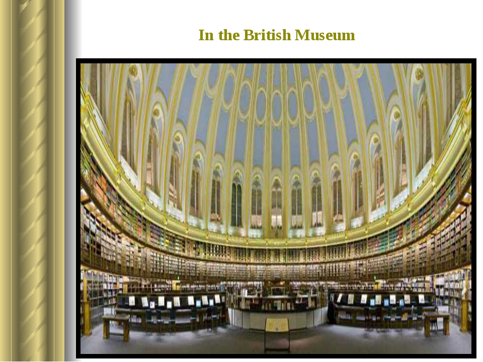 In the British Museum The library is in St. Pankras now, but the reading hall...