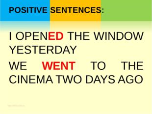 POSITIVE SENTENCES: I OPENED THE WINDOW YESTERDAY WE WENT TO THE CINEMA TWO