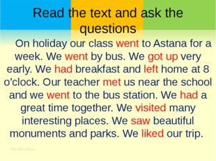Read the text and ask the questions On holiday our class went to Astana for a