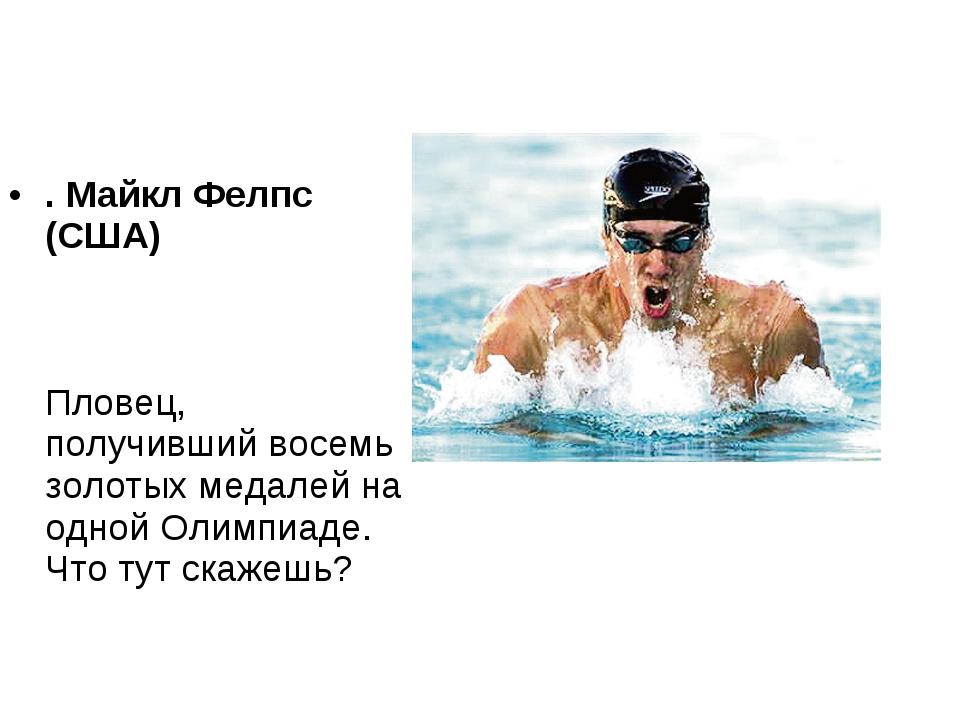 . Майкл Фелпс (США) Пловец, получивший восемь золотых медалей на одной Олимпи...