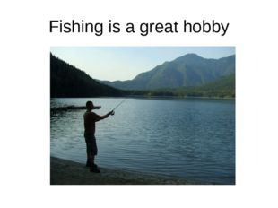 Fishing is a great hobby
