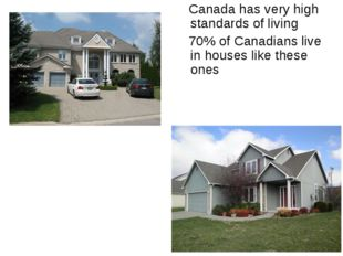 Canada has very high standards of living 70% of Canadians live in houses lik