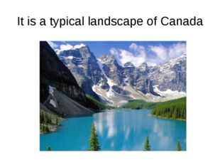 It is a typical landscape of Canada
