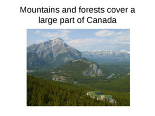 Mountains and forests cover a large part of Canada