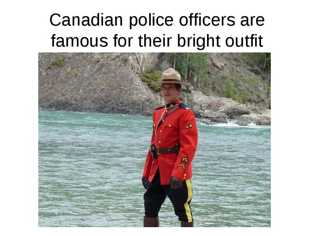 Canadian police officers are famous for their bright outfit